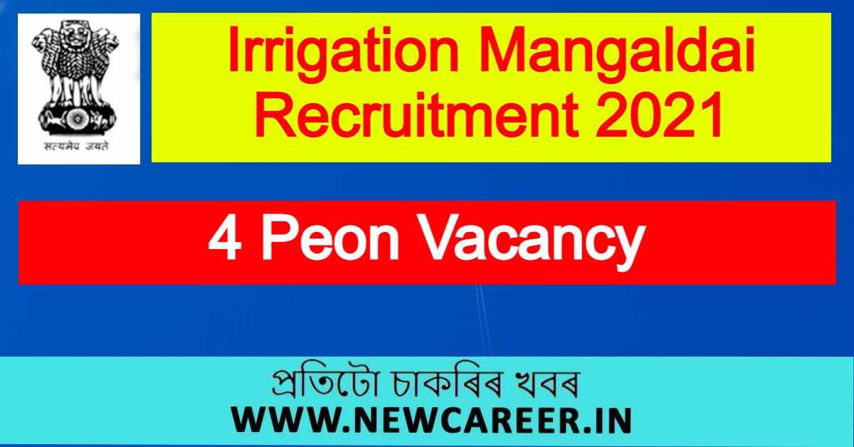 Irrigation Mangaldai Recruitment 2021 : Apply For 4 Peon Vacancy