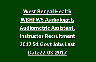 West Bengal Health WBHFWS Audiologist, Audiometric Assistant, Instructor Recruitment 2017 51 Govt Jobs