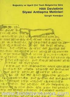 Güngör Karauğuz - Hitit Devletinin Siyasi Antlaşma Metinleri - Boğazköy ve Ugarit çivi yazılı belgelerine göre