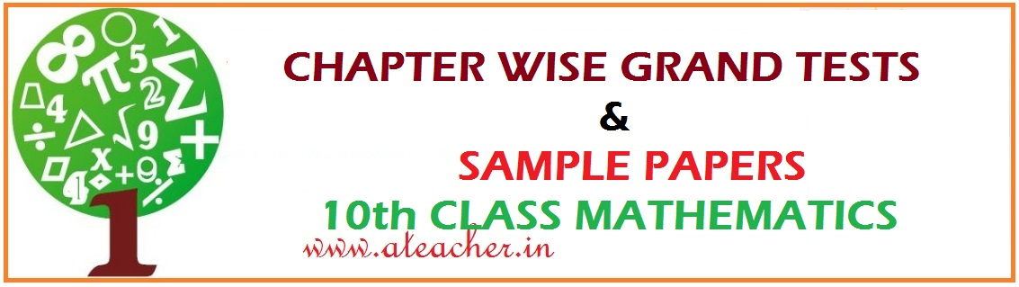 CHAPTER WISE GRAND TESTS,SAMPLE PAERS FOR 10th CLASS MATHEMATICS