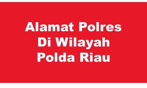 Alamat Lengkap Polres Di Wilayah Polda Riau