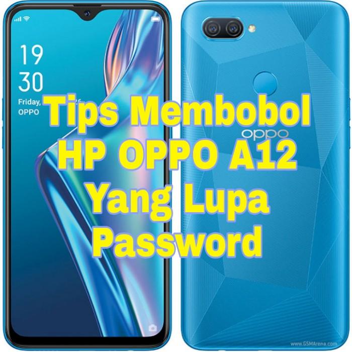 Bobol HP OPPO12 yang di password atau lupa kata sandi