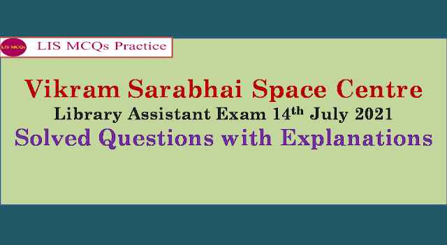Vikram Sarabhai Space Centre (VSSC) Library Assistant Exam 14th July 2021 Solved Questions with Explanations (31-40)