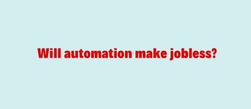Will automation make jobless?