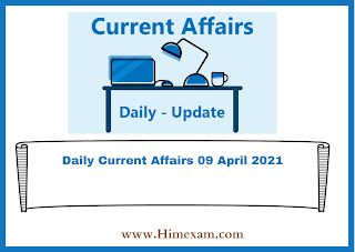 Daily Current Affairs 09 April 2021