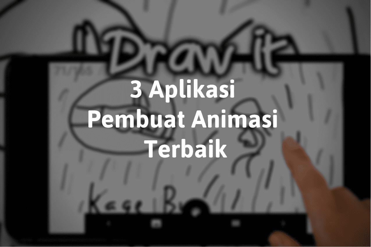 Rekomendasi 3 Aplikasi Pembuat Animasi Terbaik