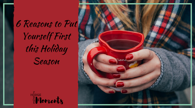 6 Reasons to Put Yourself First this Holiday Season