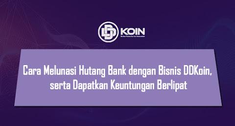 Cara Melunasi Hutang Bank dengan Bisnis DDKoin, serta Dapatkan Keuntungan Berlipat