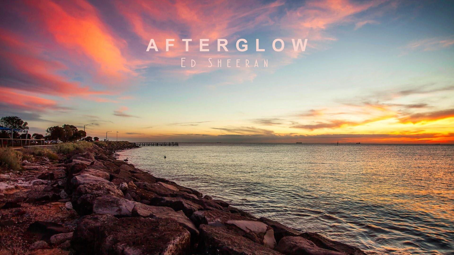 Afterglow - Ed Sheeran