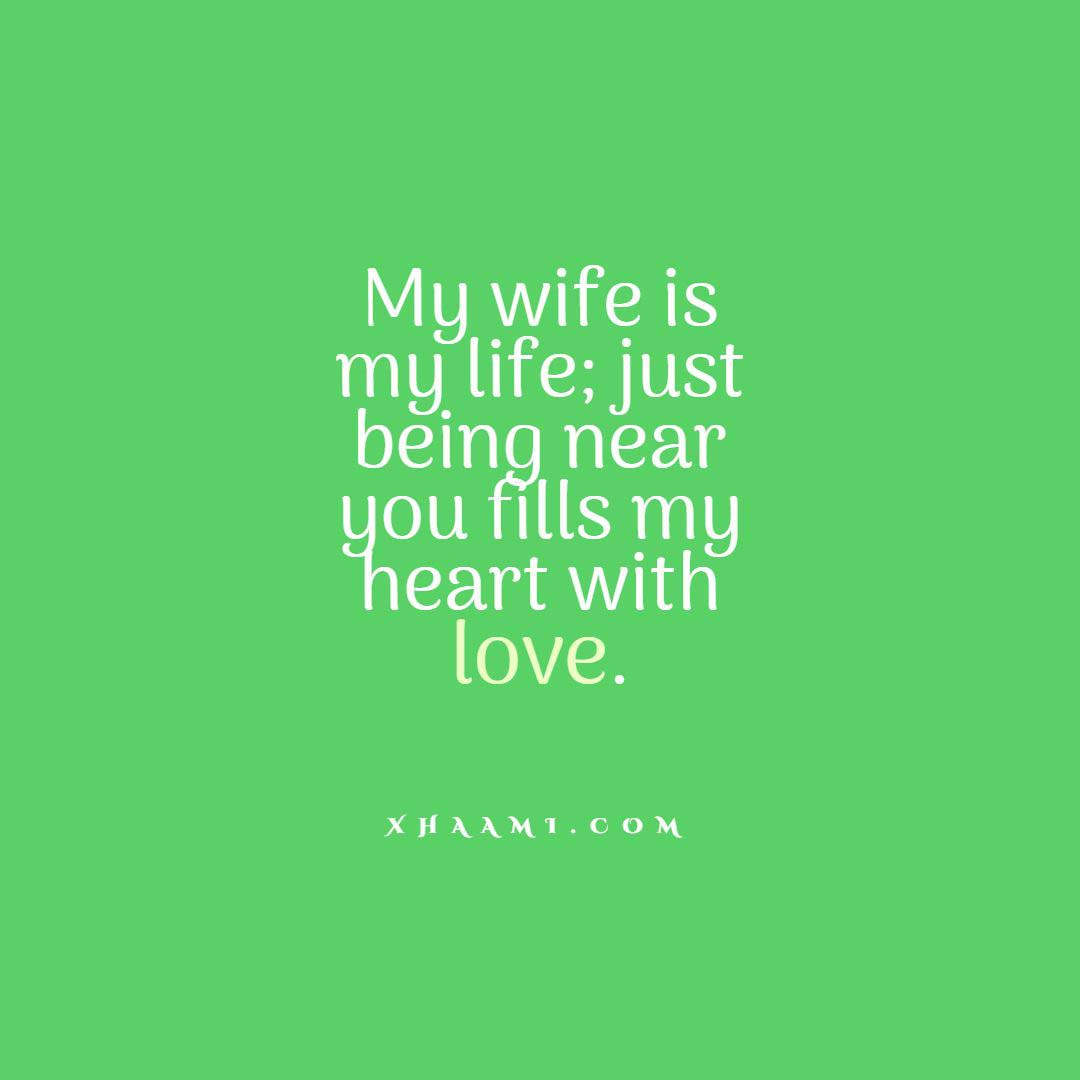 My wife is my life; just being near you fill my heart with love.