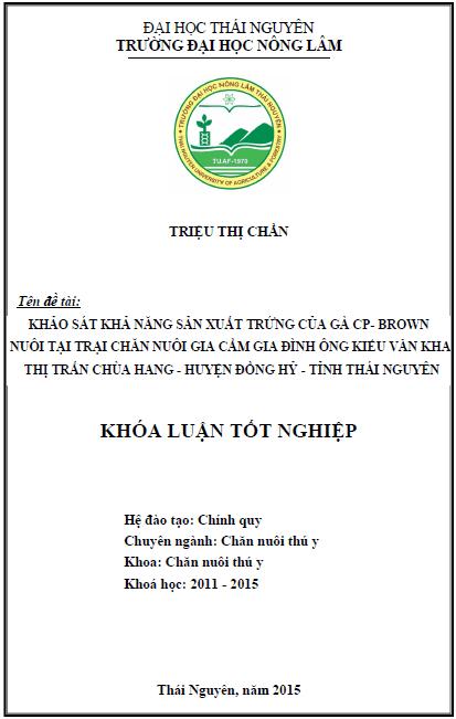 Khảo sát khả năng sản xuất trứng gà CP-Brown, nuôi tại trại chăn nuôi gia cầm gia đình ông Kiều Văn Kha thị trấn chùa hang huyện Đồng Hỷ tỉnh Thái Nguyên