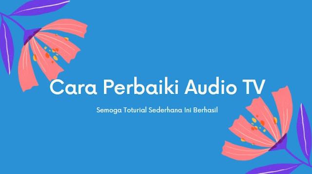 cara memperbaiki audio telivisi lengkap
