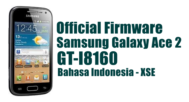 Firmware Samsung Galaxy Ace 2 GT-I8160 Latest Update [XSE]