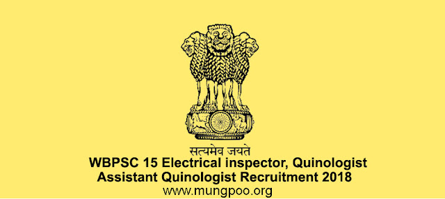 WBPSC 15 Electrical inspector, Quinologist,Assistant Quinologist Recruitment 2018