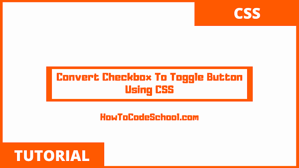 Convert Checkbox To Toggle Button Using CSS