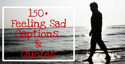 sad captions,sad quotes, sad status, feeling lonely, feeling sad captions