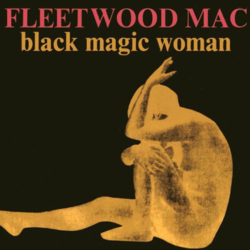 Albums That Should Exist: Fleetwood Mac - Black Magic Woman