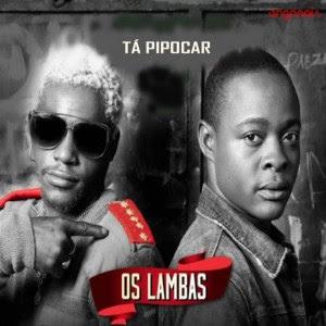 Os Lambas - Tá Pipocar