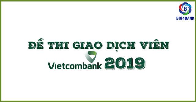 Đề Thi Giao Dịch Viên Vietcombank 2019