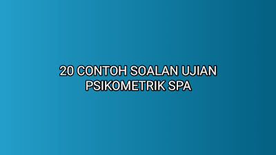 20 Contoh Soalan Ujian Psikometrik SPA 2020
