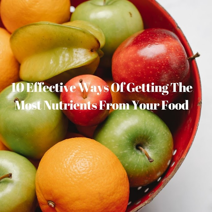 10 Effective Ways Of Getting The Most Nutrients From Your Food