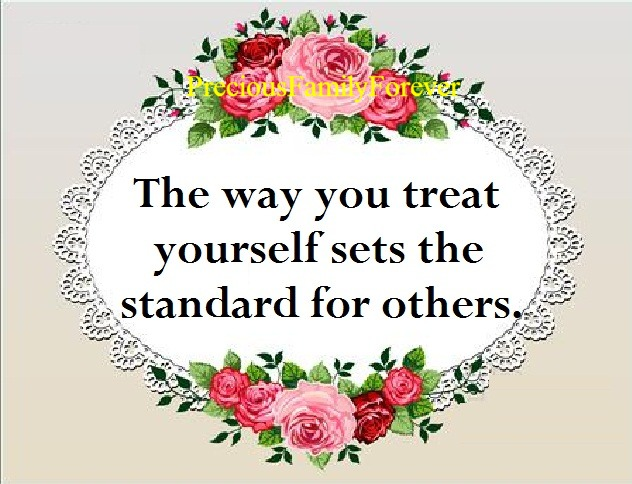 """""""The way you treat yourself sets the standard for others."""""""