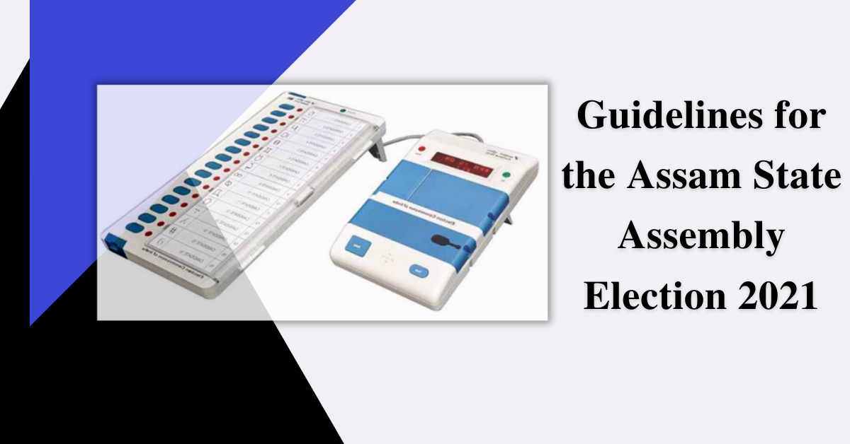 Guidelines for the Assam State Assembly Election 2021