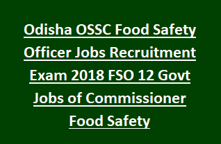 Odisha OSSC Food Safety Officer Jobs Recruitment Exam Notification 2018 FSO 12 Govt Jobs Vacancy of Commissioner Food Safety