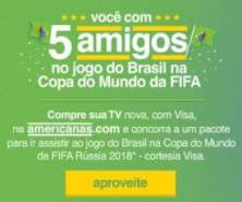 Cadastrar Promoção Americanas Visa 2018 Você 5 Amigos Jogos Brasil Copa Mundo