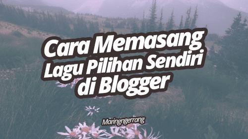 Cara Memasang Lagu Pilihan Sendiri di Blogger