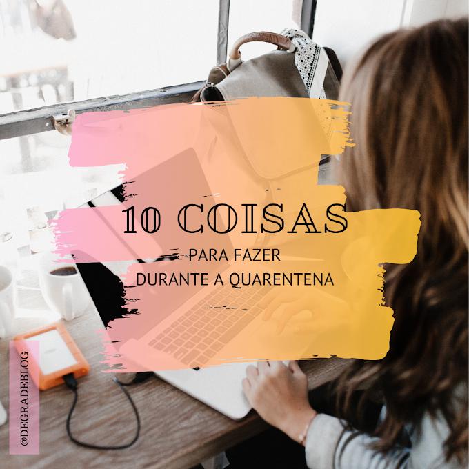 10 Coisas Para Fazer Durante a Quarentena