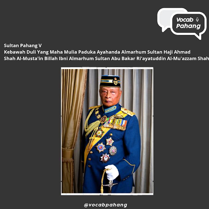 Sultan Pahang V :  Kebawah Duli Yang Maha Mulia Paduka Ayahanda Almarhum Sultan Haji Ahmad Shah Al-Musta'in Billah ibni Almarhum Sultan Abu Bakar Ri'ayatuddin Al-Mu'azzam Shah (Bahagian 1)