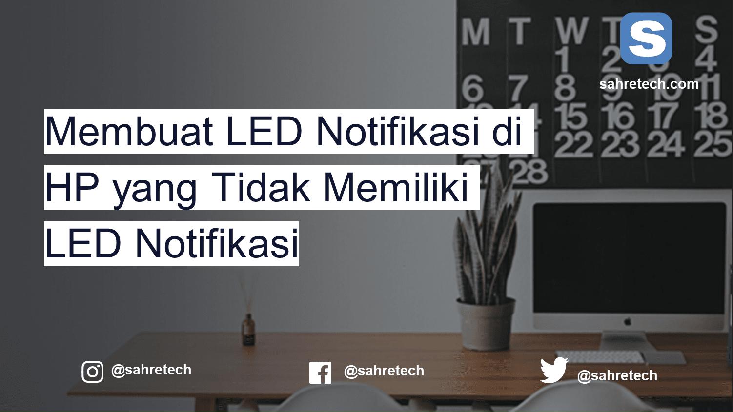 Membuat LED Notifikasi di HP yang Tidak Memiliki LED Notifikasi