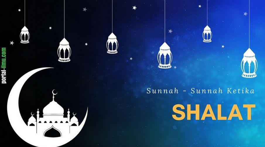 Sunnah - Sunnah Ketika Melaksanakan Ibadah Shalat
