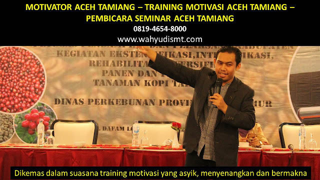 MOTIVATOR ACEH TAMIANG, TRAINING MOTIVASI ACEH TAMIANG, PEMBICARA SEMINAR ACEH TAMIANG, PELATIHAN SDM ACEH TAMIANG, TEAM BUILDING ACEH TAMIANG