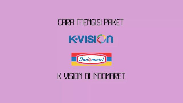 Cara Mengisi Paket K Vision di Indomaret