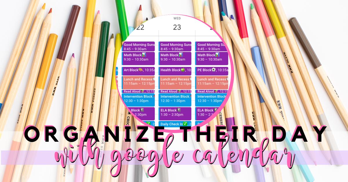 Organize Their Day with Google Calendar
