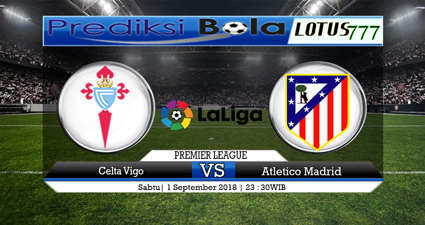 Prediksi Celta Vigo vs Atletico Madrid 1 September 2018