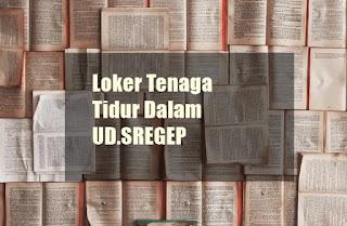 Loker Tenaga Tidur Dalam UD.SREGEP