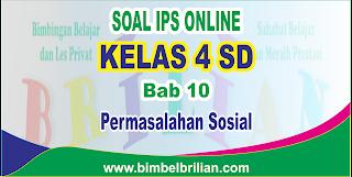 Soal IPS Online Kelas 4 ( Empat ) SD Bab 10 Permasalahan Sosial Langsung Ada Nilainya