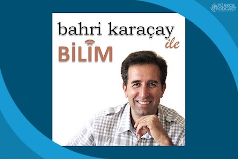 Bahri Karaçay ile Bilim Podcast