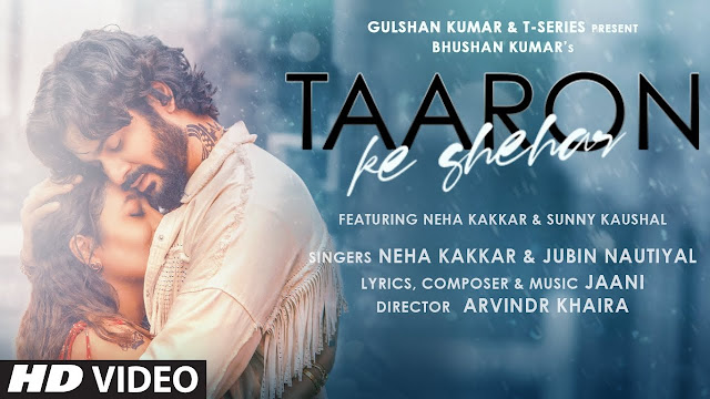Song  :  Taaron Ke Shehar Song Lyrics Singer  :  Neha Kakkar & Jubin Nautiyal Lyrics  :  Jaani Music  :  Jaani Director  :  Arvindr Khaira
