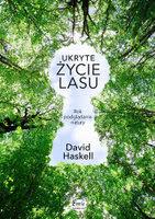 """David Haskell, """"Ukryte życie lasu. Rok podglądania natury"""""""