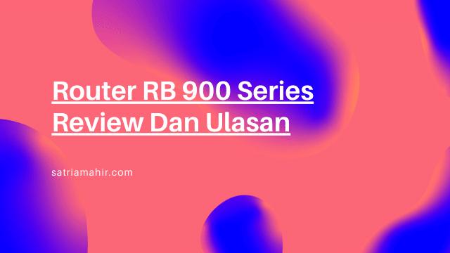 Router RB 900 Series Review Dan Ulasan