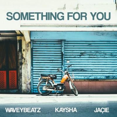 WaveyBeatz – Something for You (feat. Kaysha & Jaçie)