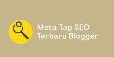 Meta Tag SEO Terbaru 2020 Untuk Blogger