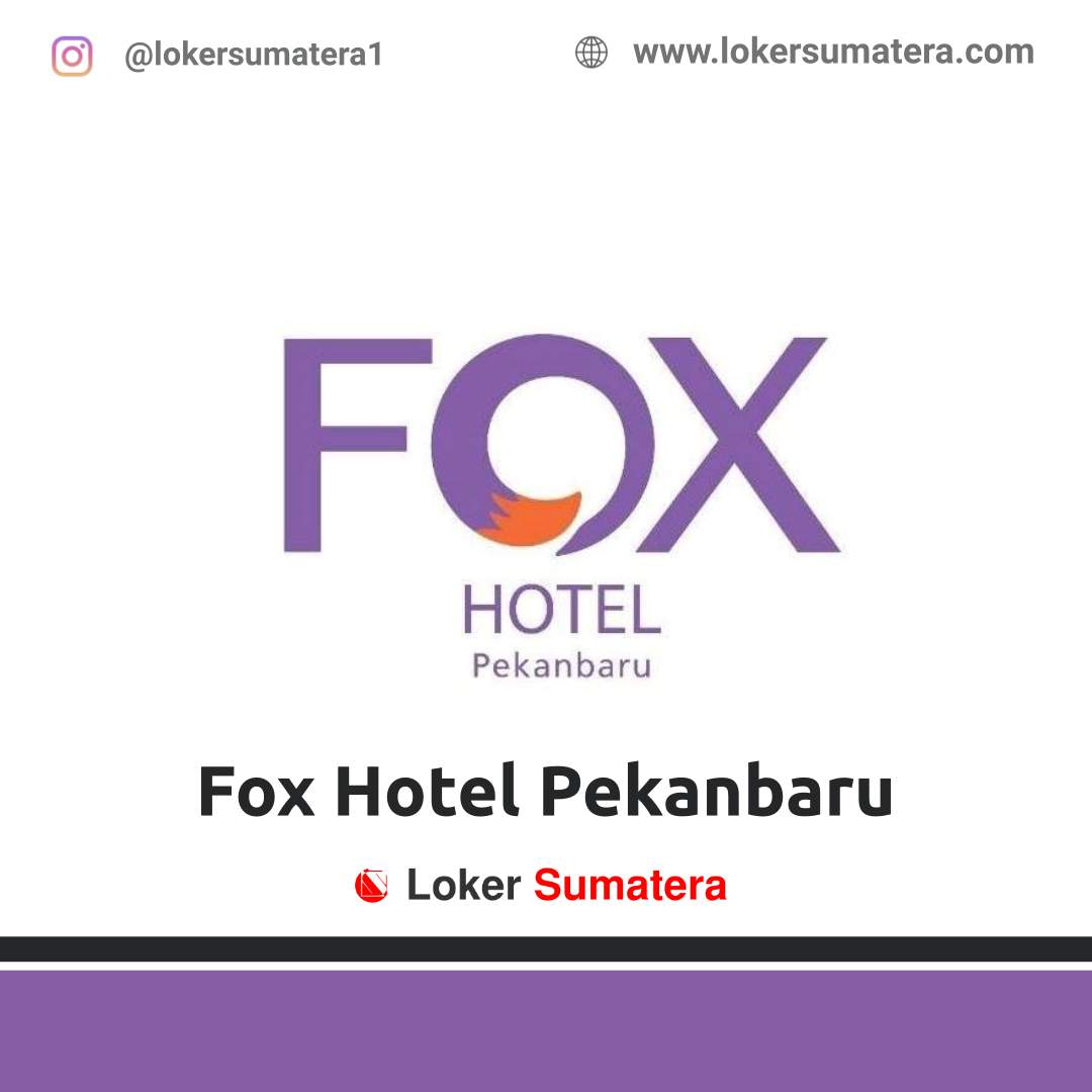 Lowongan Kerja Pekanbaru: Fox Hotel November 2020