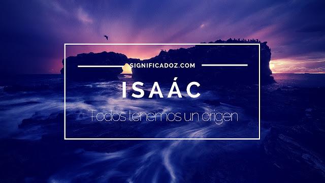 Significado y origen del Nombre Isaác ¿Que Significa?