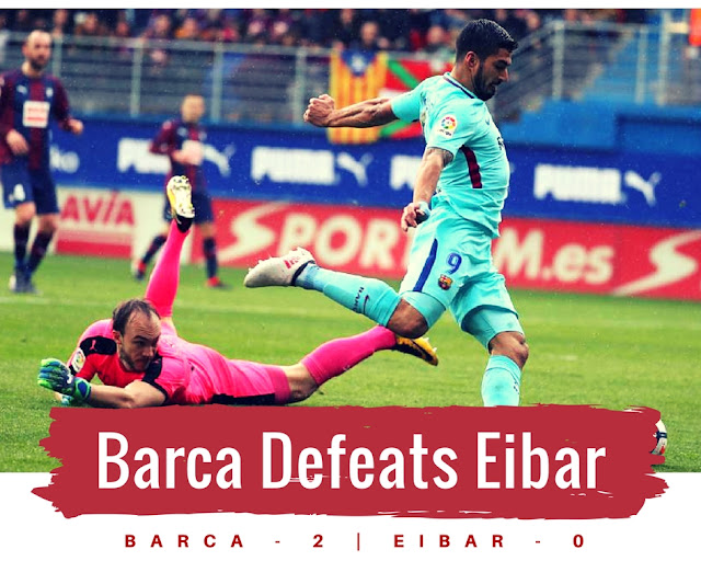Luis saurez scored for Barca in their victory against Eibar. The 2-0 victory got Barca back to winning ways