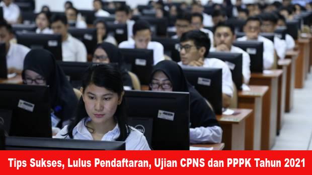 Tips Sukses, Lulus Pendaftaran, Ujian CPNS dan PPPK Tahun 2021